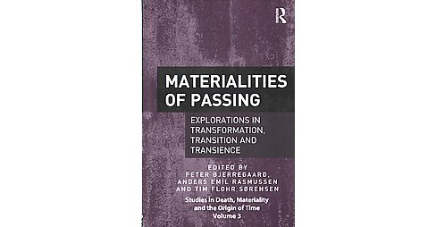 Materialities of Passing : Explorations in Transformation, Transition and Transience (Hardcover) - image 1 of 1