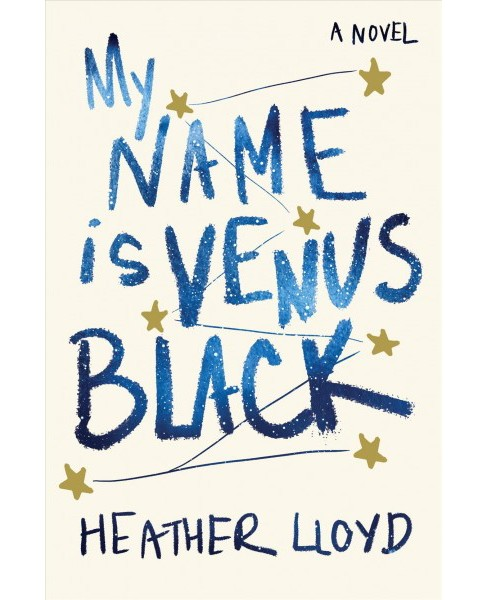 My Name Is Venus Black -  by Heather Lloyd (Hardcover) - image 1 of 1