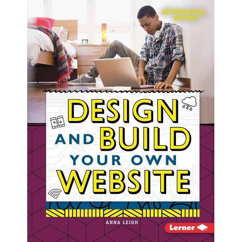 Design and Build Your Own Website - (Digital Makers (Alternator Books (R) )) by  Anna Leigh (Hardcover) - image 1 of 1