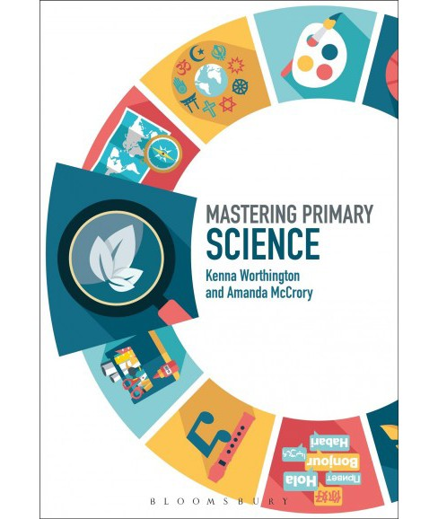 Mastering Primary Science -  by Amanda McCrory & Kenna Worthington (Paperback) - image 1 of 1