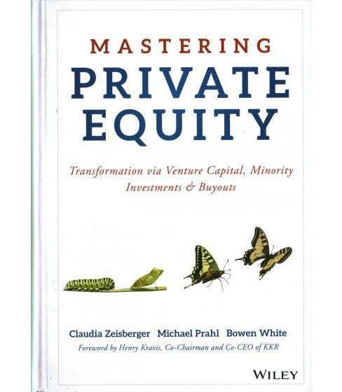 Mastering Private Equity : Transformation Via Venture Capital, Minority Investments & Buyouts - image 1 of 1