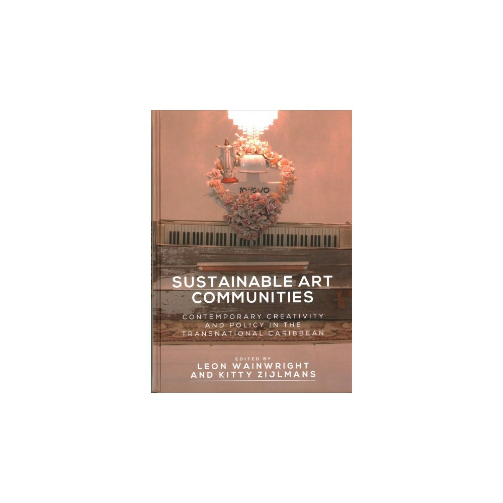 Sustainable Art Communities : Contemporary Creativity and Policy in the Transnational Caribbean