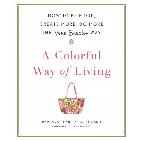 Colorful Way of Living : How to Be More, Create More, Do More the Vera Bradley Way (Hardcover) (Barbara - image 1 of 1