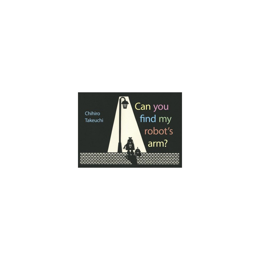 Can you find my robot's arm? - by Chihiro Takeuchi (Hardcover)