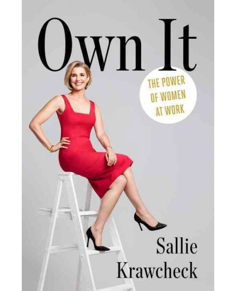 Own It : The Power of Women at Work (Hardcover) (Sallie Krawcheck) - image 1 of 1