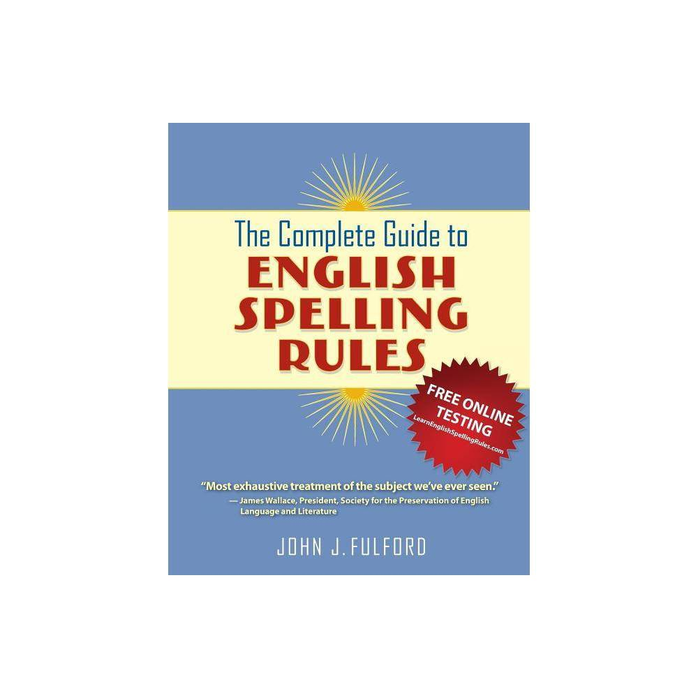 The Complete Guide To English Spelling Rules By John J Fulford Paperback