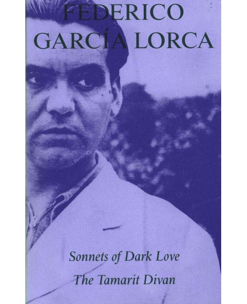 Sonnets of Dark Love / The Tamarit Divan (Bilingual) (Paperback) (Federico Garcia Lorca & Christopher - image 1 of 1
