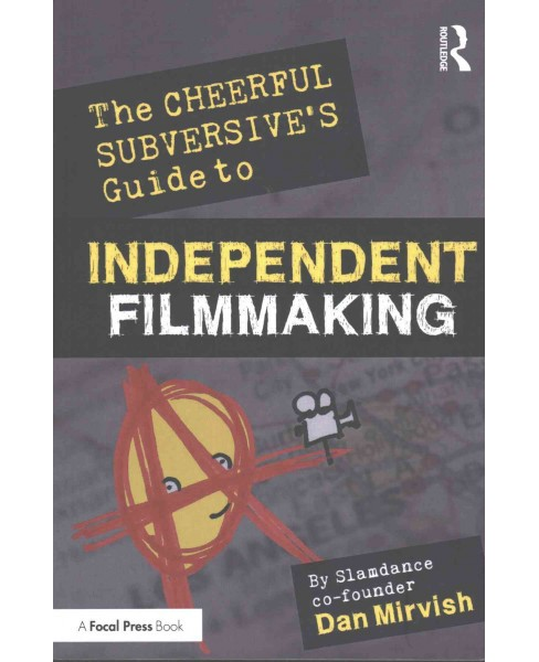 Cheerful Subversive's Guide to Independent Filmmaking (Paperback) (Dan Mirvish) - image 1 of 1