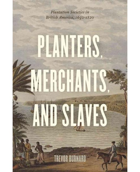 Planters, Merchants, and Slaves : Plantation Societies in British America, 1650-1820 (Hardcover) (Trevor - image 1 of 1