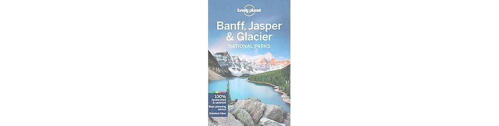 Lonely Planet Banff, Jasper & Glacier National Parks (Pap...