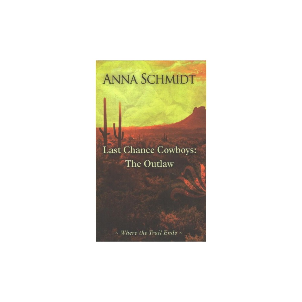 Last Chance Cowboys : The Outlaw - Large Print by Anna Schmidt (Hardcover)