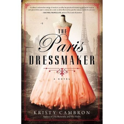 The Paris Dressmaker - by  Kristy Cambron (Paperback)
