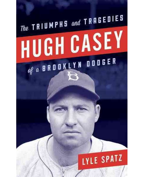 Hugh Casey : The Triumphs and Tragedies of a Brooklyn Dodger (Hardcover) (Lyle Spatz) - image 1 of 1