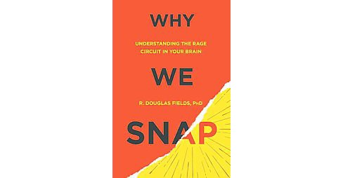 Why We Snap : Understanding the Rage Circuit in Your Brain (Hardcover) (Ph.D. R. Douglas Fields) - image 1 of 1