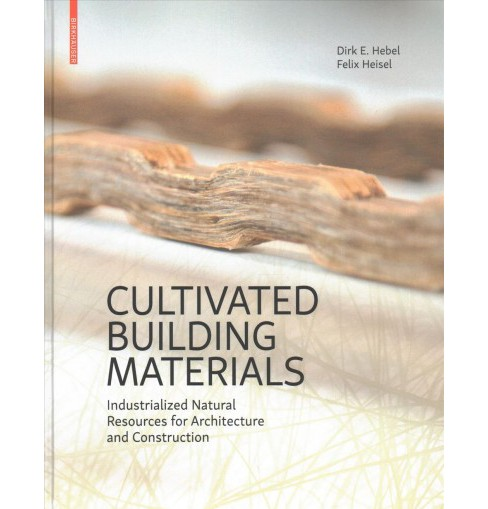 Cultivated Building Materials : Industrialized Natural Resources for Architecture and Construction - image 1 of 1