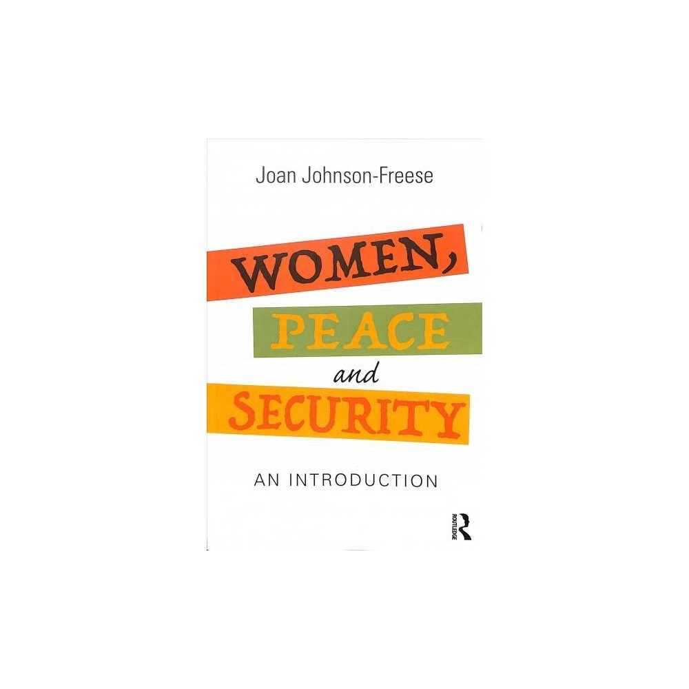 Women, Peace and Security : An Introduction - by Joan Johnson-Freese (Paperback)