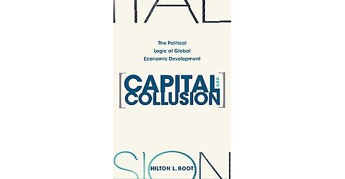 Capital and Collusion : The Political Logic of Global Economic Development (Reprint) (Paperback) (Hilton - image 1 of 1