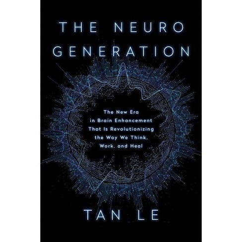 The Neurogeneration - by  Tan Le (Hardcover) - image 1 of 1