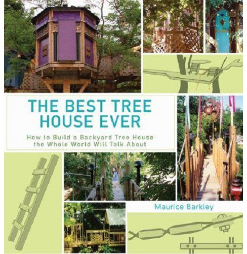 Best Tree House Ever : How to Build a Backyard Tree House the Whole World Will Talk About (Hardcover) - image 1 of 1