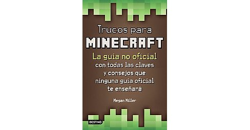 Trucos para minecraft / Tricks to Minecraft : La guia no oficial con todas las claves y consejos que - image 1 of 1