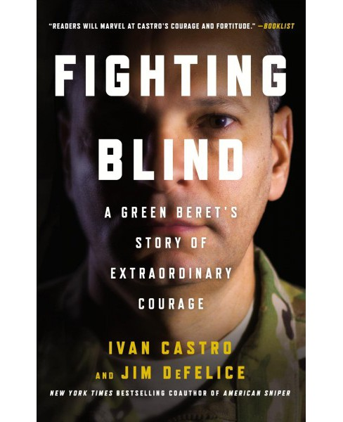Fighting Blind : A Green Beret's Story of Extraordinary Courage (Reprint) (Paperback) (Ivan Castro & Jim - image 1 of 1