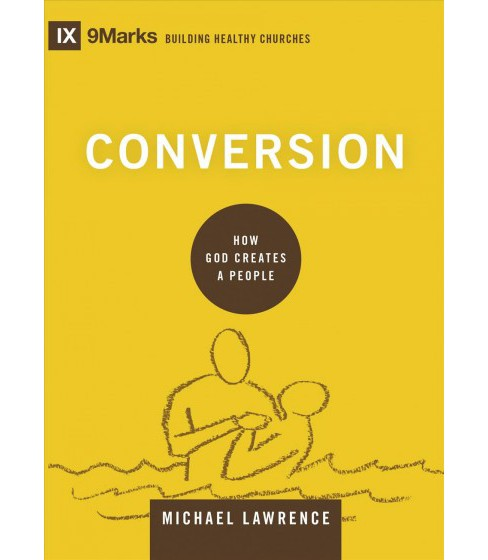Conversion : How God Creates a People (Hardcover) (Michael Lawrence) - image 1 of 1