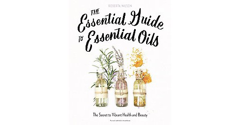 Essential Guide to Essential Oils : The Secret to Vibrant Health and Beauty (Revised / Updated) - image 1 of 1