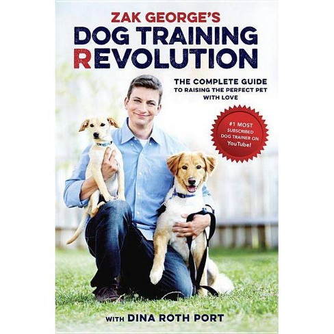 Zak George's Dog Training Revolution - by  Zak George & Dina Roth Port (Paperback) - image 1 of 1