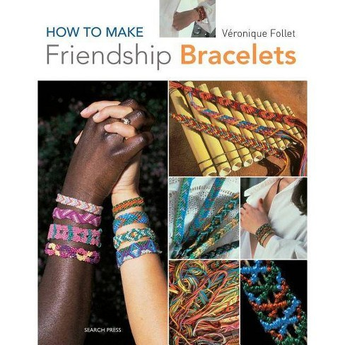 How to Make Friendship Bracelets - by  Veronique Follet (Paperback) - image 1 of 1