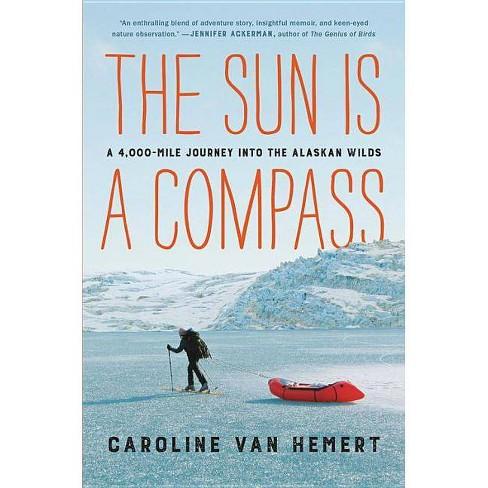 The Sun Is a Compass - by  Caroline Van Hemert (Hardcover) - image 1 of 1