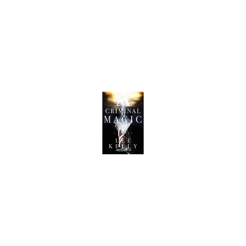 Criminal Magic (Hardcover) (Lee Kelly)