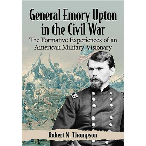 General Emory Upton in the Civil War - by  Robert N Thompson (Paperback) - image 1 of 1