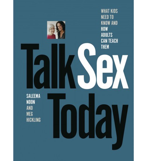 Talk Sex Today : What Kids Need to Know and How Adults Can Teach Them (Paperback) (Saleema Noon) - image 1 of 1
