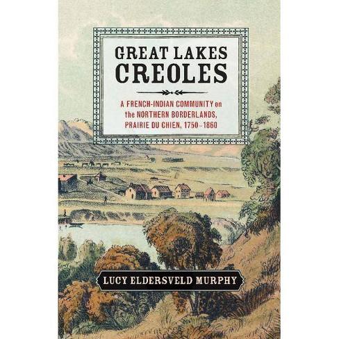 Great Lakes Creoles - (Studies in North American Indian History) by  Lucy Eldersveld Murphy (Paperback) - image 1 of 1