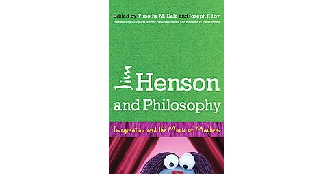 Jim Henson and Philosophy : Imagination and the Magic of Mayhem (Paperback) - image 1 of 1