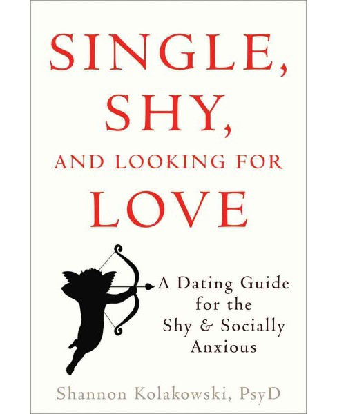 Single, Shy, and Looking for Love : A Dating Guide for the Shy & Socially Anxious (Paperback) (Shannon - image 1 of 1