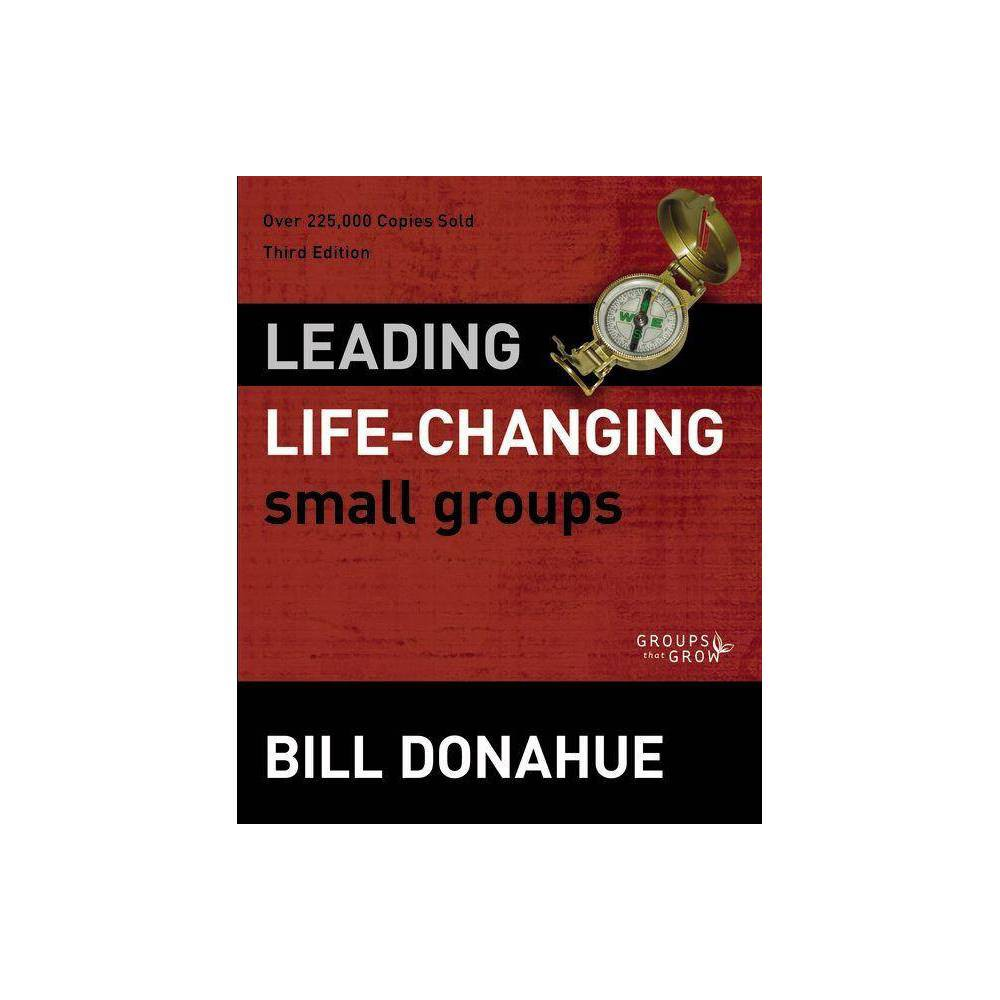 Leading Life Changing Small Groups Groups That Grow 3rd Edition By Bill Donahue Paperback