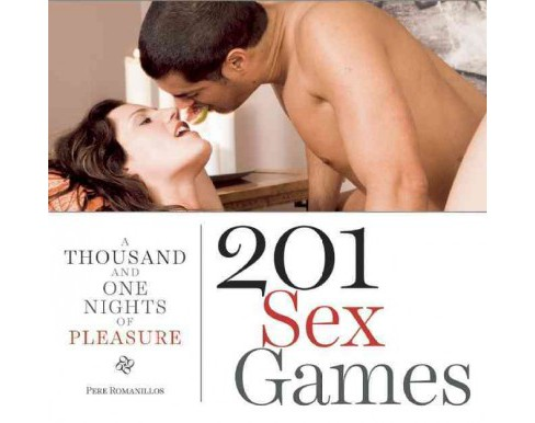 201 Sex Games : A Thousand and One Nights of Pleasure -  by Pere Romanillos (Hardcover) - image 1 of 1
