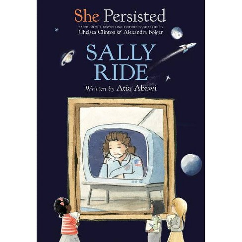 She Persisted: Sally Ride - by  Atia Abawi & Chelsea Clinton (Hardcover) - image 1 of 1