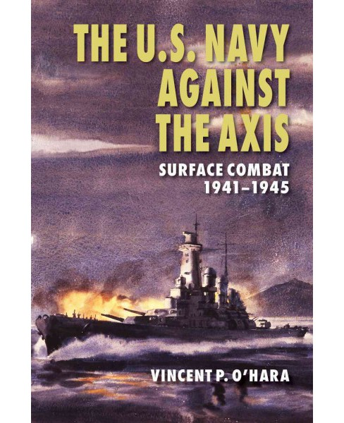 U.S. Navy Against the Axis : Surface Combat 1941-1945 (Reprint) (Paperback) (Vincent P. O'Hara) - image 1 of 1