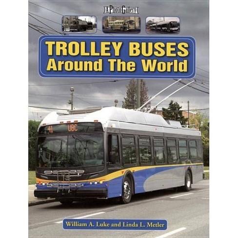 Trolley Buses Around the World - (Photo Gallery) by  William Luke & Linda Metler (Paperback) - image 1 of 1