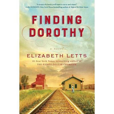 Finding Dorothy - by  Elizabeth Letts (Hardcover)