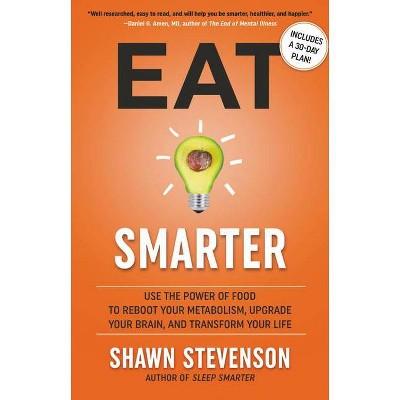 Eat Smarter - by Shawn Stevenson (Hardcover)