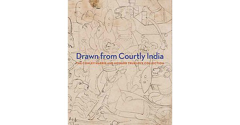 Drawn from Courtly India : The Conley Harris and Howard Truelove Collection (Hardcover) (Ainsley M. - image 1 of 1