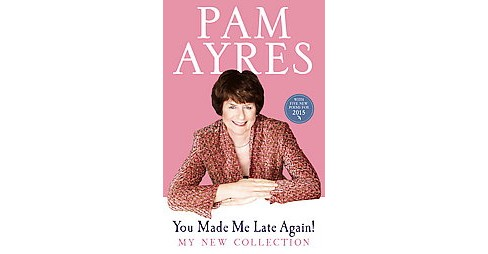 You Made Me Late Again! : My New Collection (Reprint) (Paperback) (Pam Ayres) - image 1 of 1