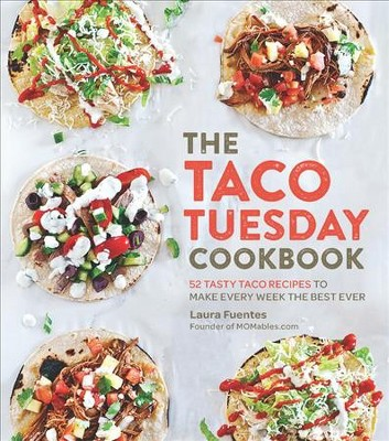 Taco Tuesday Cookbook : 52 Tasty Taco Recipes to Make Every Week the Best Ever - (Paperback)
