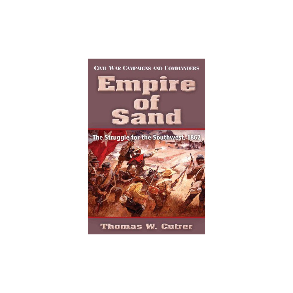 Empire of Sand : The Struggle for the Southwest, 1862 (Paperback) (Thomas W. Cutrer)