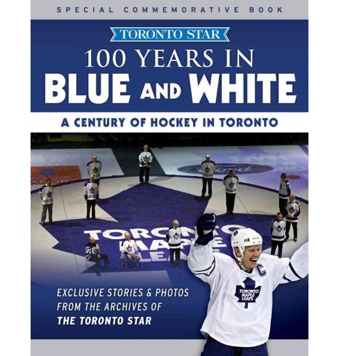100 Years of Hockey Magic : 100 Years in Blue and White (Paperback) (Toronto Star) - image 1 of 1