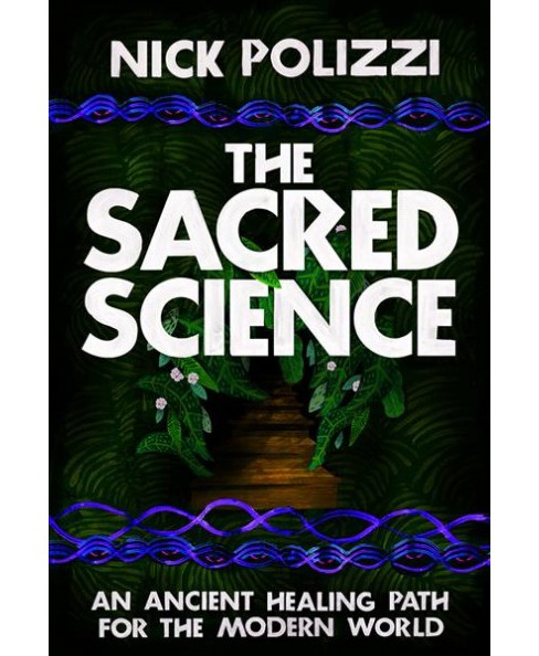 Sacred Science : An Ancient Healing Path for the Modern World -  by Nick Polizzi (Hardcover) - image 1 of 1
