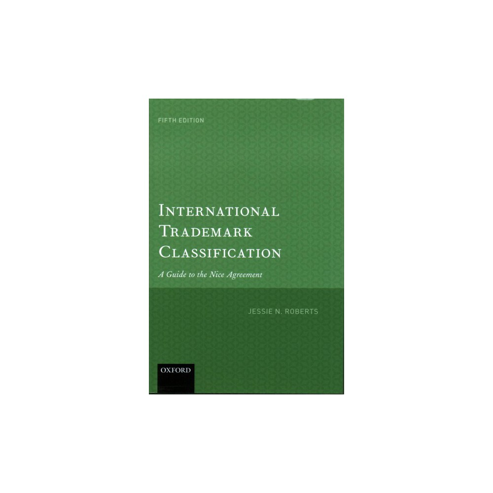 International Trademark Classification : A Guide to the Nice Agreement (Hardcover) (Jessie N. Roberts)